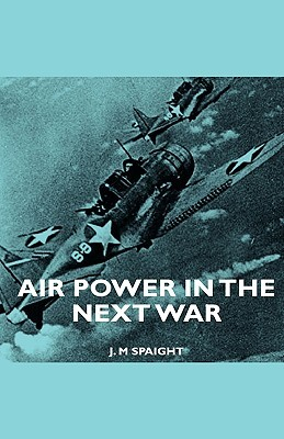 Air Power in the Next War  by  J. M. Spaight