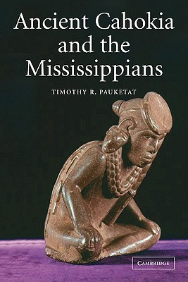 Cahokia Ancient Americas Great City On The Mississippi Timothy R. Pauketat