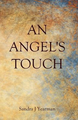 An Angels Touch  by  Sandra J Yearman