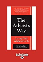 The Atheist's Way: Living Well Without Gods (Easyread Large Edition)