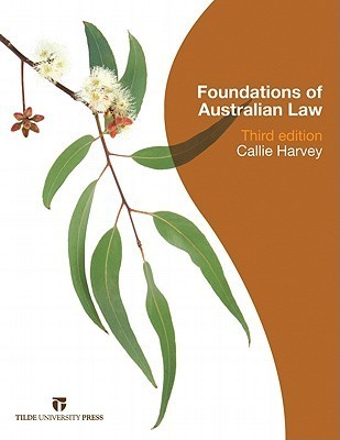 Foundations of Australian Law: 3rd Edition  by  Callie Harvey