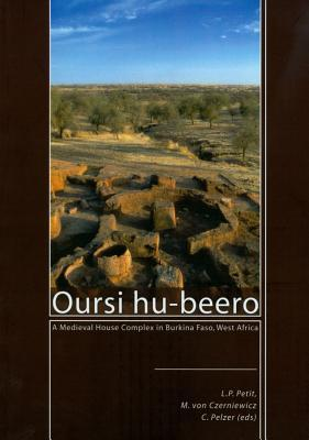Oursi Hu-Beero: A Medieval House Complex in Burkina Faso, West Africa  by  C. Pelzer