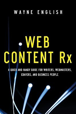 Web Content RX: A Quick and Handy Guide for Writers, Webmasters, eBayers, and Business People  by  Wayne English