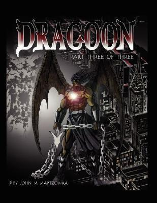 Dragoon: Part 3  by  John M. Martzowka