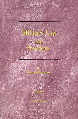 Military Law and Precedents: Volume II  by  William Winthrop