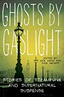 Ghosts by Gaslight: Stories of Steampunk and Supernatural Suspense