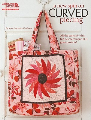 A New Spin on Curved Piecing  by  Joyce Lawrence Cambron