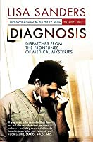 Diagnosis: Dispatches From The Frontlines Of Medical Mysteries