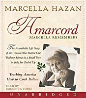 Amarcord Marcella Remembers: The Remarkable Life Story of the Woman Who Started Out Teaching Science in a Small Town in Italy, But Ended Up Teaching America How to Cook Italian
