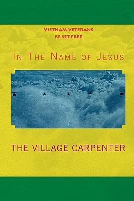 Vietnam Veterans Be Set Free in the Name of Jesus  by  Village Carpenter The Village Carpenter