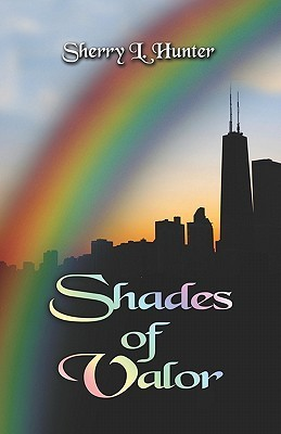 Shades of Valor Shades of Valor Sherry L. Hunter