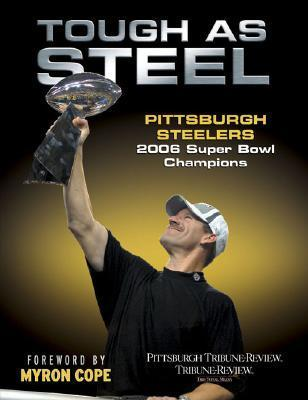 Tough as Steel Pittsburgh Steelers: 2006 Super Bowl Champions Pittsburgh Tribune-Review