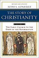 Story of Christianity: Volume 1: The Early Church to the Reformation