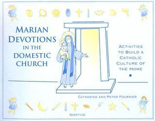Marian Devotion in the Domestic Church  by  Catherine Fournier