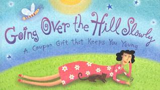 Going Over the Hill Slowly: A Coupon Gift That Keeps You Young  by  Sourcebooks, Inc.