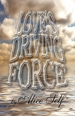 Loves Driving Force  by  Alice Self