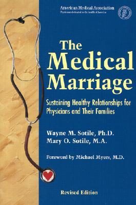 The Medical Marriage: A Couples Survival Guide  by  Wayne M. Sotile