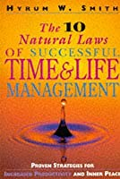 10 Natural Laws of Successful Time and Life Management: Proven Strategies for Increased Productivity and Inner Peace