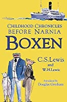Boxen: Childhood Chronicles Before Narnia. C.S. Lewis and W.H. Lewis