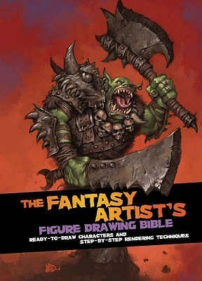 Fantasy Artist S Figure Drawing Bible: Ready To Draw Characters And Step By Step Rendering Techniques Matt Dixon