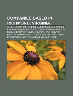 Companies Based in Richmond, Virginia: Altria, Circuit City Stores, Massey Energy, Dominion Resources, Donlavey Racing, Media General  by  Source Wikipedia