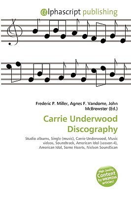 Carrie Underwood Discography  by  Frederic P.  Miller