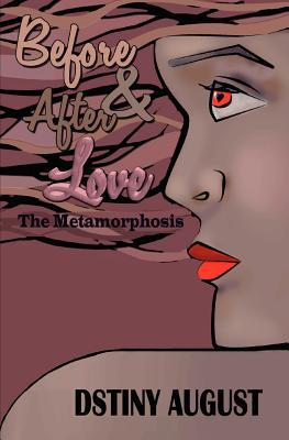 Before and After Love: The Metamorphosis  by  DStiny August