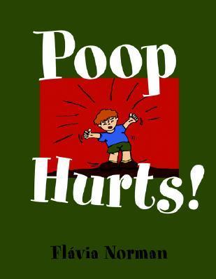Poop Hurts!  by  Flavia Norman