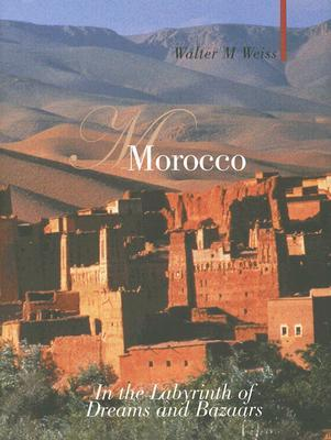 Morocco: In the Labyrinth of Dreams and Bazaars  by  Walter M. Weiss