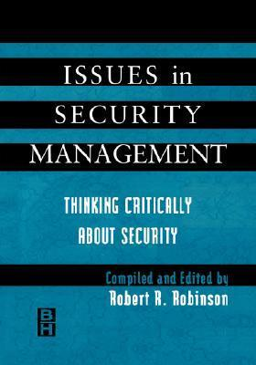 Issues in Security Management: Thinking Critically about Security  by  Robert Robinson