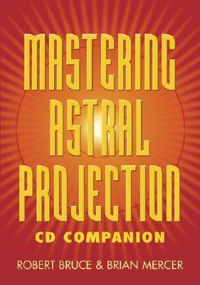 Mastering Astral Projection CD Companion  by  Robert Bruce