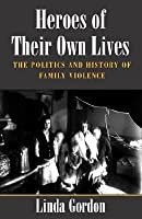 Heroes of Their Own Lives: The Politics and History of Family Violence--Boston, 1880-1960