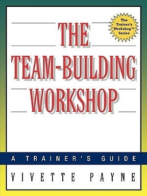 The Team-Building Workshop: A Trainers Guide  by  Vivette Payne