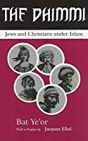 The Dhimmi: Jews and Christians Under Islam