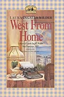 West From Home: Letters Of Laura Ingalls Wilder, San Francisco, 1915 (Little House)