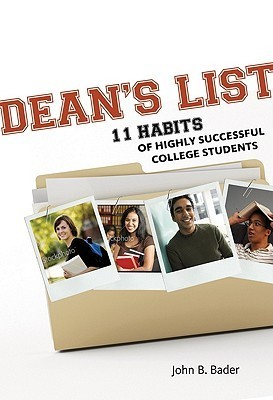 Deans List: Eleven Habits of Highly Successful College Students  by  John B. Bader