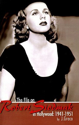 The File on Robert Siodmak in Hollywood, 1941-1951 Joseph Greco