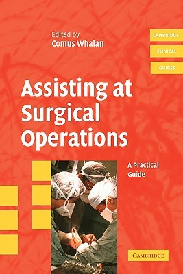 Assisting at Surgical Operations: A Practical Guide  by  Comus Whalan