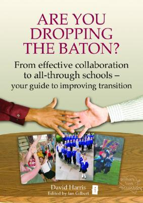 Are You Dropping the Baton? From Effective Collaboration to All-through Schools David Harris