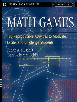 Math Games: 180 Reproducible Activities to Motivate, Excite, and Challenge Students Grades 6-12  by  Judith A. Muschla