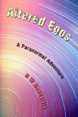 Altered Egos: A Paranormal Adventure H W Heaberlin