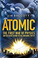 Atomic: The First War of Physics and the Secret History of the Atom Bomb, 1939-49