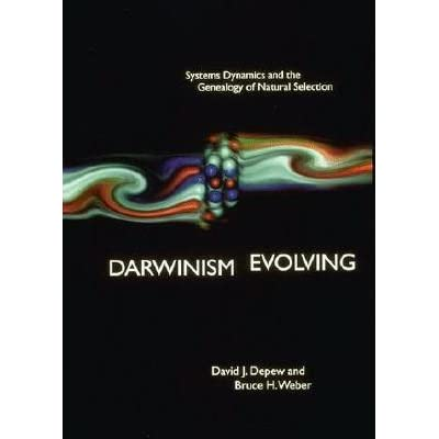 Darwinism Evolving: Systems Dynamics and the Genealogy of Natural Selection - David J. Depew