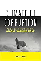 Climate of Corruption: Politics & Power Behind the Global Warming Hoax