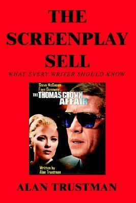 The Screenplay Sell: What Every Writer Should Know and I Didnt Alan Trustman