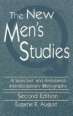 The New Mens Studies: A Selected and Annotated Interdisciplinary Bibliography  by  Eugene R. August