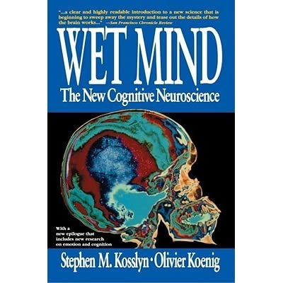 Wet Mind: The New Cognitive Neuroscience - Stephen M. Kosslyn
