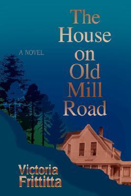 The House on Old Mill Road  by  Victoria Frittitta