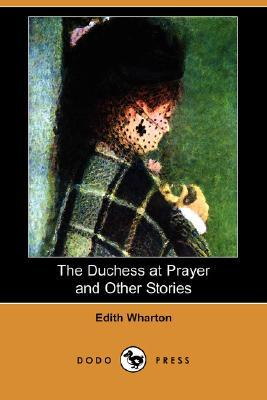 The Duchess at Prayer and Other Stories Edith Wharton