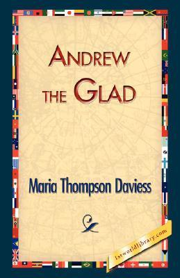 Andrew the Glad  by  Maria Thompson Daviess